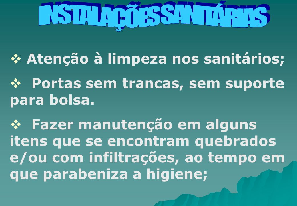 Atenção à limpeza nos sanitários; Portas sem trancas, sem suporte para bolsa. Fazer manutenção em alguns itens que se encontram quebrados e/ou com inf