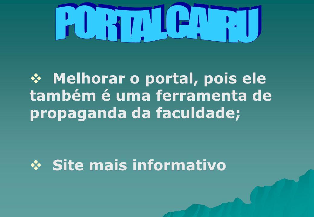 Melhorar o portal, pois ele também é uma ferramenta de propaganda da faculdade; Site mais informativo