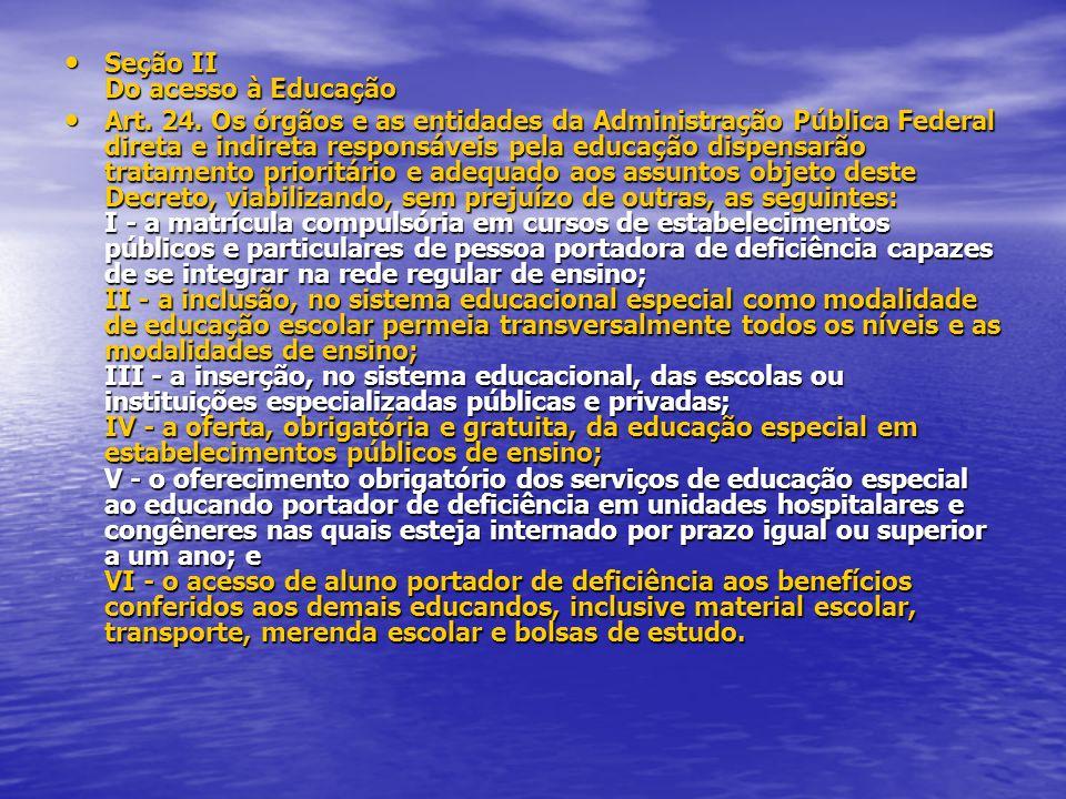 Seção II Do acesso à Educação Seção II Do acesso à Educação Art. 24. Os órgãos e as entidades da Administração Pública Federal direta e indireta respo