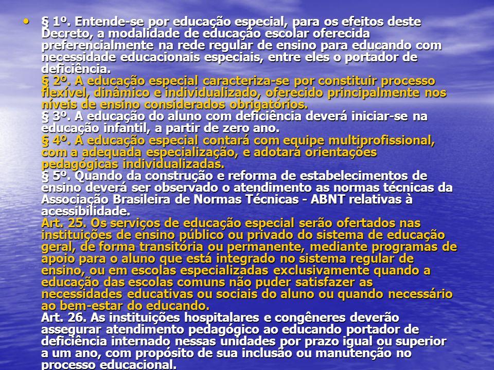§ 1º. Entende-se por educação especial, para os efeitos deste Decreto, a modalidade de educação escolar oferecida preferencialmente na rede regular de