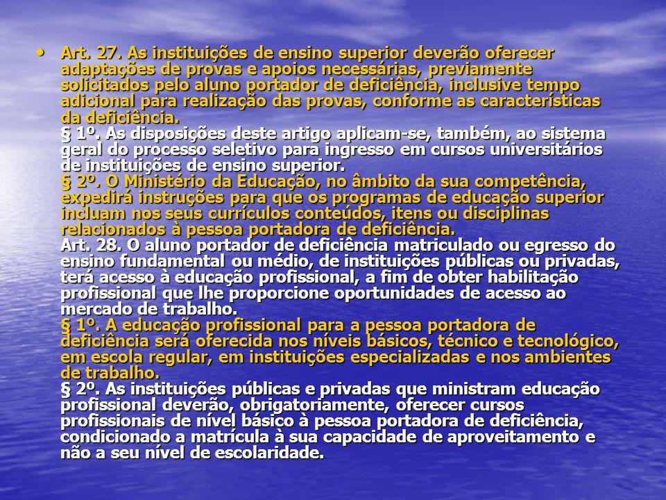 Art. 27. As instituições de ensino superior deverão oferecer adaptações de provas e apoios necessárias, previamente solicitados pelo aluno portador de