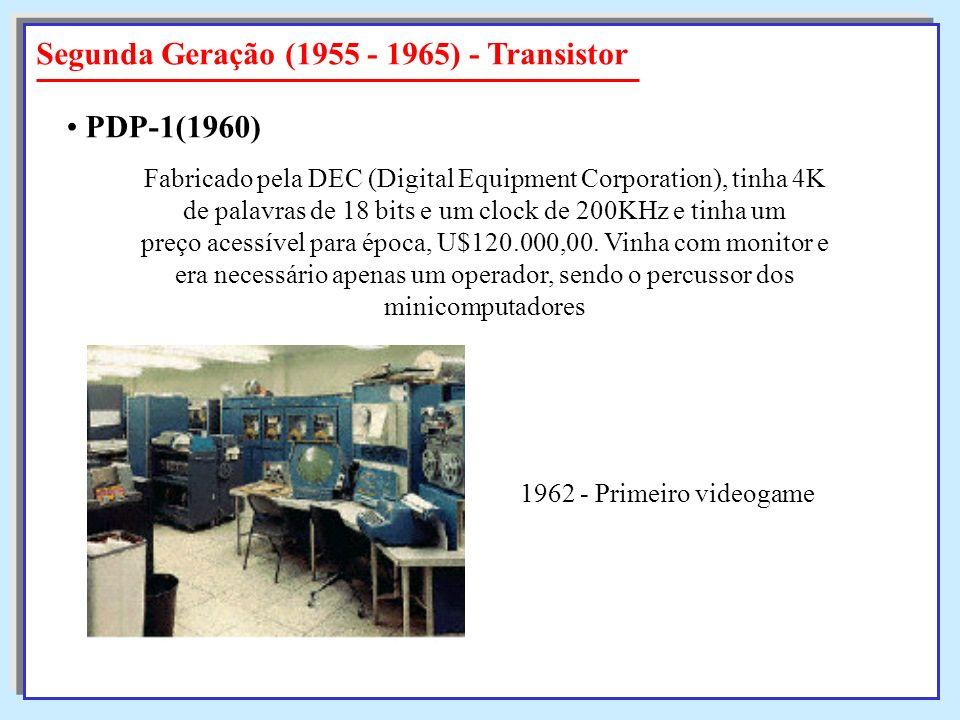 Segunda Geração (1955 - 1965) - Transistor Fabricado pela DEC (Digital Equipment Corporation), tinha 4K de palavras de 18 bits e um clock de 200KHz e