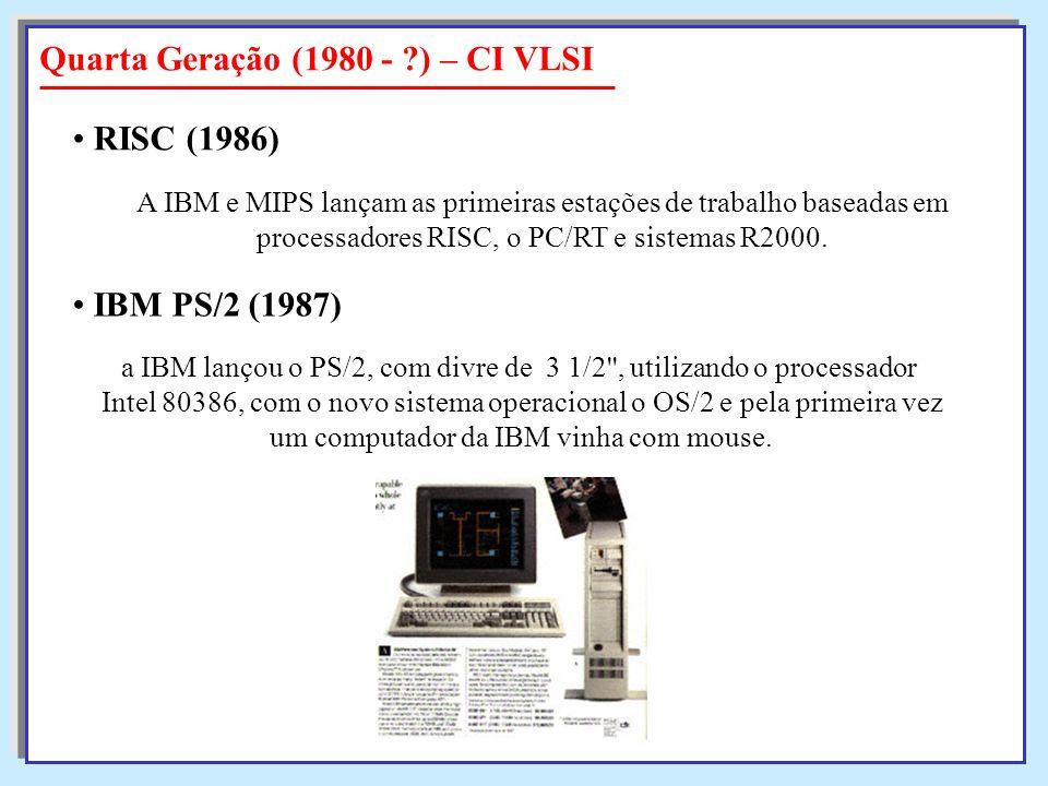 A IBM e MIPS lançam as primeiras estações de trabalho baseadas em processadores RISC, o PC/RT e sistemas R2000. RISC RISC (1986) Quarta Geração (1980