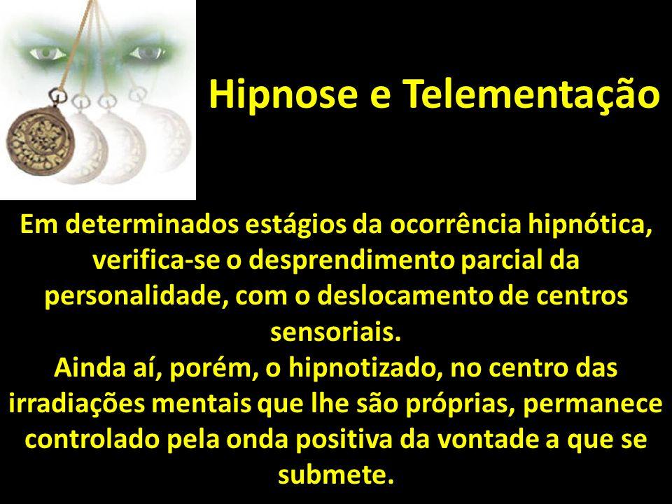 Hipnose e Telementação Em determinados estágios da ocorrência hipnótica, verifica-se o desprendimento parcial da personalidade, com o deslocamento de centros sensoriais.