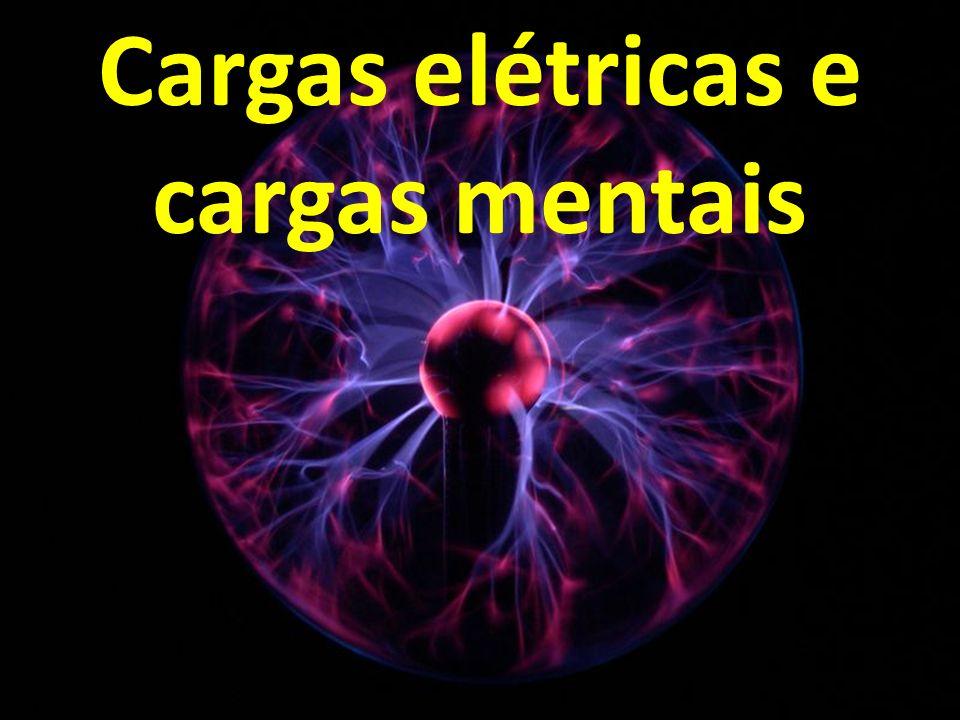 Cargas elétricas e cargas mentais