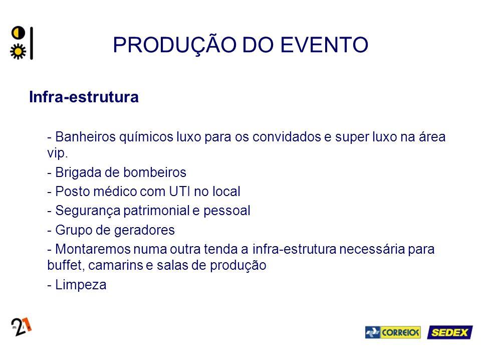PRODUÇÃO DO EVENTO Infra-estrutura - Banheiros químicos luxo para os convidados e super luxo na área vip. - Brigada de bombeiros - Posto médico com UT