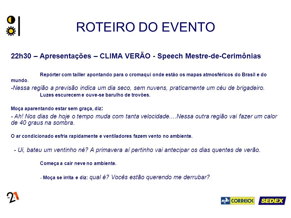 ROTEIRO DO EVENTO 22h30 – Apresentações – CLIMA VERÃO - Speech Mestre-de-Cerimônias Repórter com tailler apontando para o cromaqui onde estão os mapas