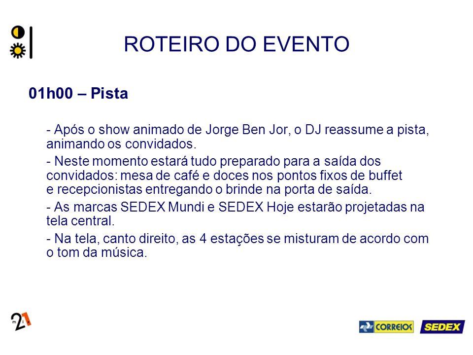 ROTEIRO DO EVENTO 01h00 – Pista - Após o show animado de Jorge Ben Jor, o DJ reassume a pista, animando os convidados. - Neste momento estará tudo pre