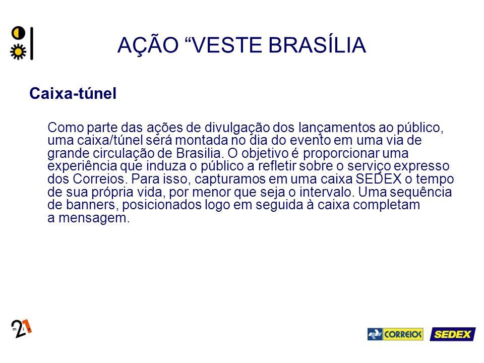 AÇÃO VESTE BRASÍLIA Caixa-túnel Como parte das ações de divulgação dos lançamentos ao público, uma caixa/túnel será montada no dia do evento em uma via de grande circulação de Brasilia.