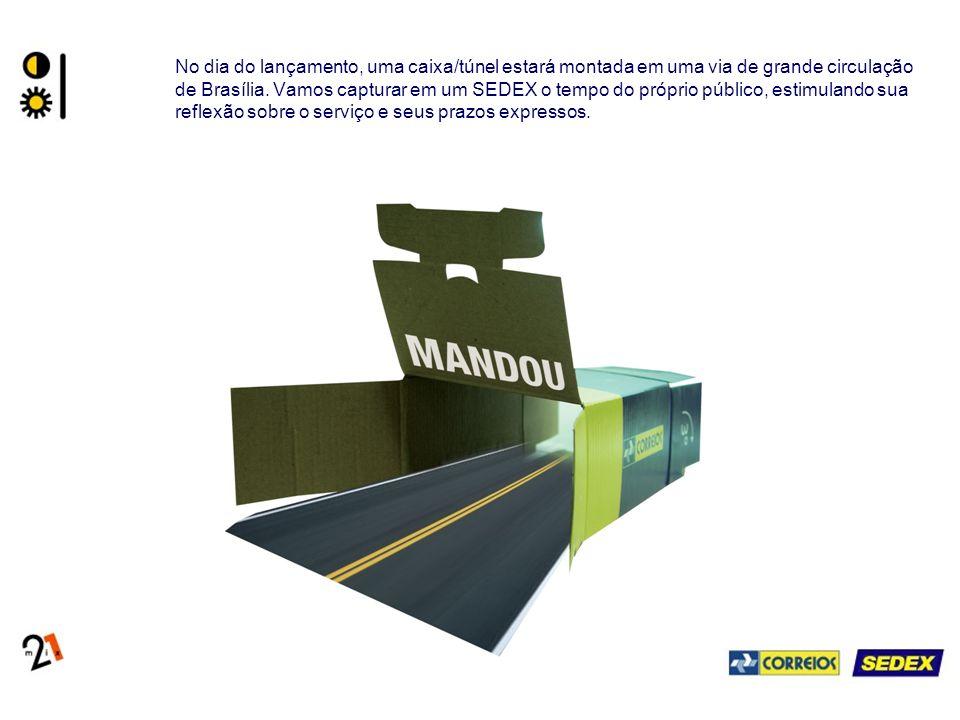 No dia do lançamento, uma caixa/túnel estará montada em uma via de grande circulação de Brasília. Vamos capturar em um SEDEX o tempo do próprio públic