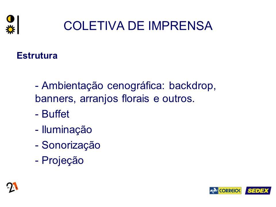 COLETIVA DE IMPRENSA Estrutura - Ambientação cenográfica: backdrop, banners, arranjos florais e outros. - Buffet - Iluminação - Sonorização - Projeção