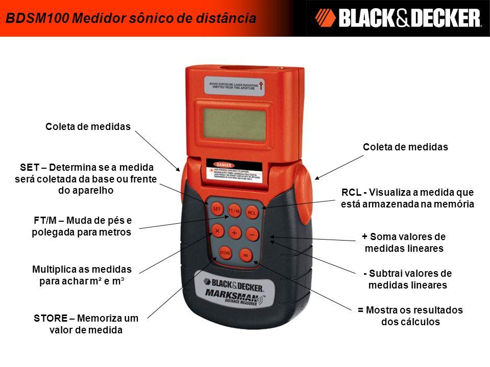 Coleta de medidas SET – Determina se a medida será coletada da base ou frente do aparelho FT/M – Muda de pés e polegada para metros Multiplica as medi