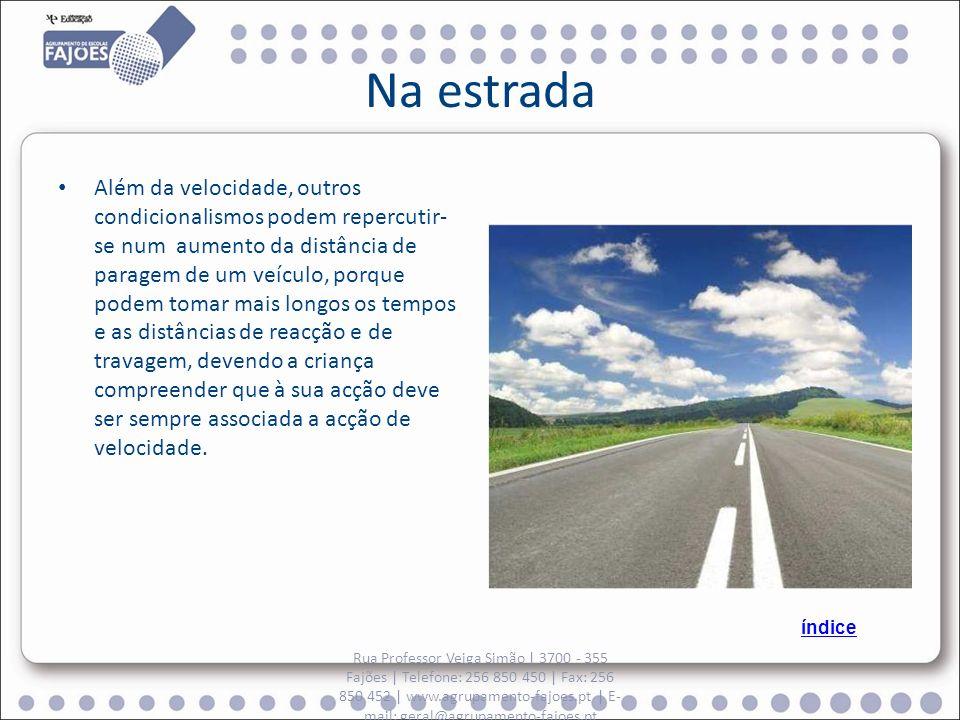 Na estrada Além da velocidade, outros condicionalismos podem repercutir- se num aumento da distância de paragem de um veículo, porque podem tomar mais