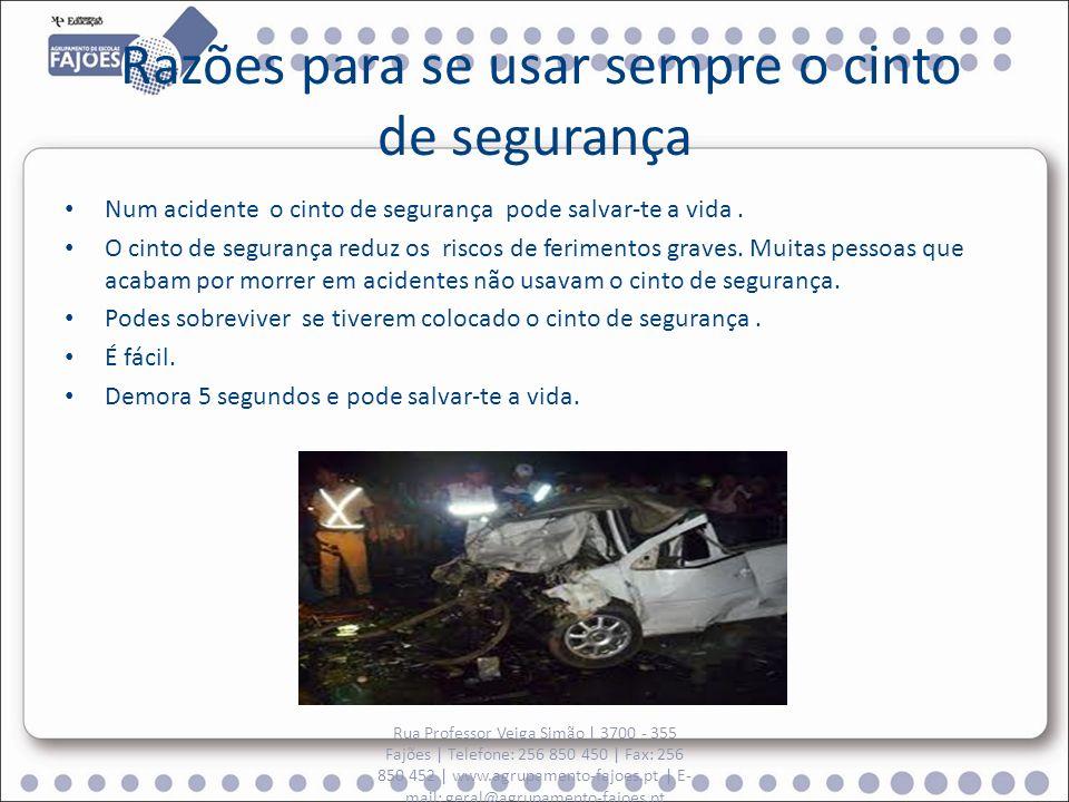 Razões para se usar sempre o cinto de segurança Num acidente o cinto de segurança pode salvar-te a vida. O cinto de segurança reduz os riscos de ferim