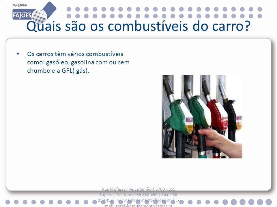 Quais são os combustíveis do carro? Os carros têm vários combustíveis como: gasóleo, gasolina com ou sem chumbo e a GPL( gás). Rua Professor Veiga Sim