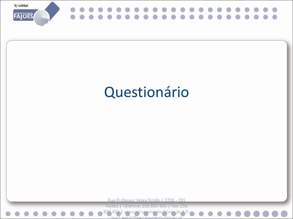 Questionário Rua Professor Veiga Simão | 3700 - 355 Fajões | Telefone: 256 850 450 | Fax: 256 850 452 | www.agrupamento-fajoes.pt | E- mail: geral@agr