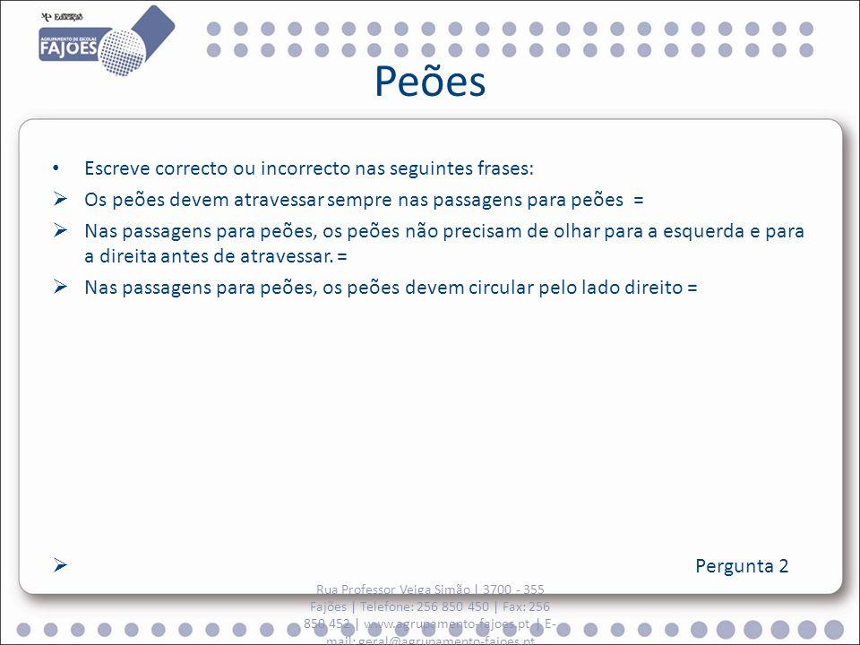 Peões Escreve correcto ou incorrecto nas seguintes frases: Os peões devem atravessar sempre nas passagens para peões = Nas passagens para peões, os pe