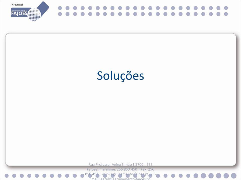 Soluções Rua Professor Veiga Simão   3700 - 355 Fajões   Telefone: 256 850 450   Fax: 256 850 452   www.agrupamento-fajoes.pt   E- mail: geral@agrupam