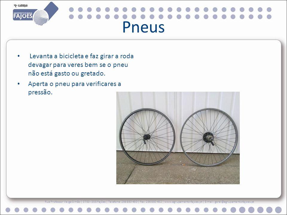 Pneus Levanta a bicicleta e faz girar a roda devagar para veres bem se o pneu não está gasto ou gretado. Aperta o pneu para verificares a pressão. Rua