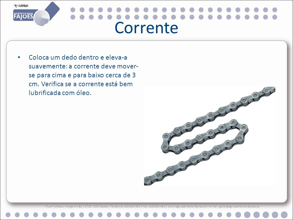 Corrente Coloca um dedo dentro e eleva-a suavemente: a corrente deve mover- se para cima e para baixo cerca de 3 cm. Verifica se a corrente está bem l