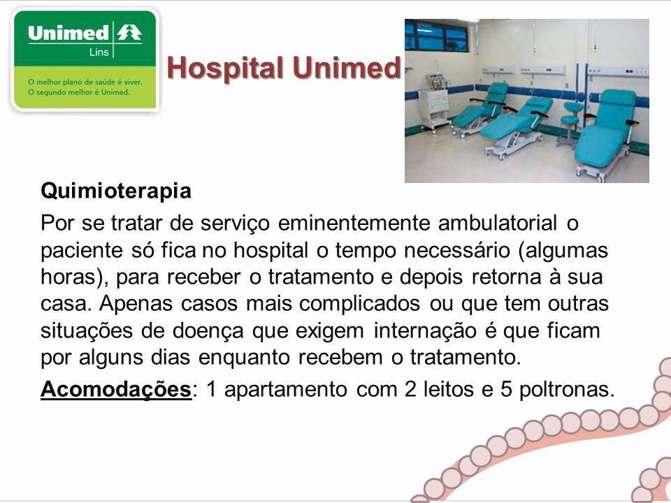 Hospital Unimed Quimioterapia Por se tratar de serviço eminentemente ambulatorial o paciente só fica no hospital o tempo necessário (algumas horas), p