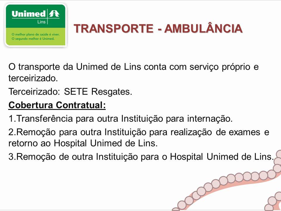 TRANSPORTE - AMBULÂNCIA O transporte da Unimed de Lins conta com serviço próprio e terceirizado. Terceirizado: SETE Resgates. Cobertura Contratual: 1.