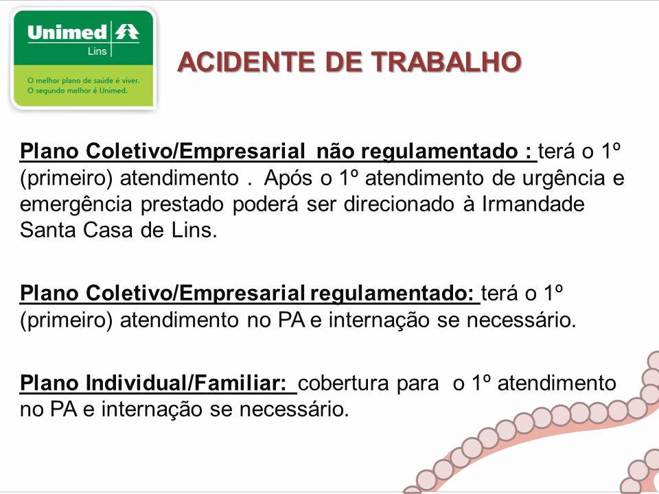 ACIDENTE DE TRABALHO Plano Coletivo/Empresarial não regulamentado : terá o 1º (primeiro) atendimento. Após o 1º atendimento de urgência e emergência p