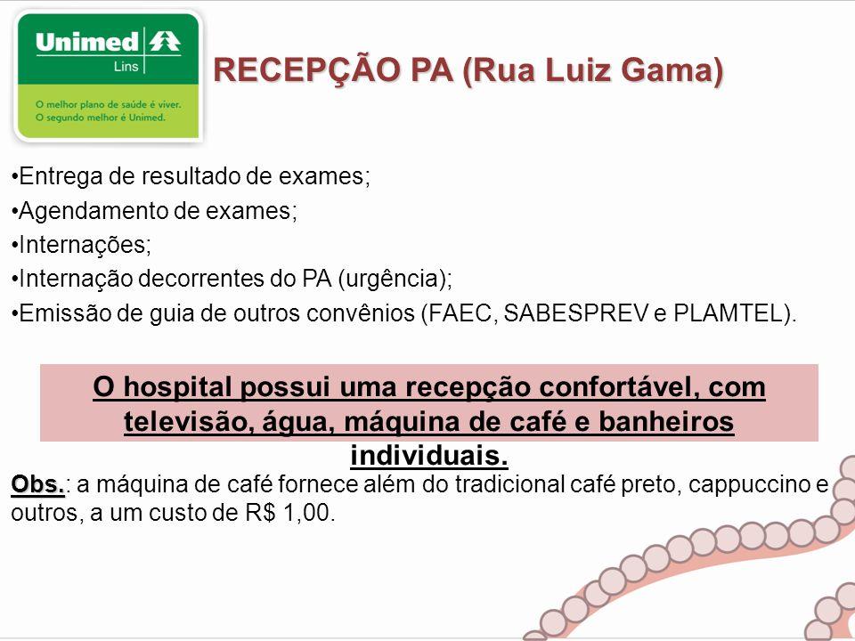 RECEPÇÃO PA (Rua Luiz Gama) Entrega de resultado de exames; Agendamento de exames; Internações; Internação decorrentes do PA (urgência); Emissão de gu