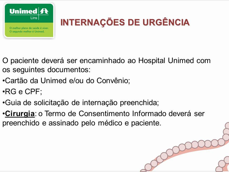 INTERNAÇÕES DE URGÊNCIA O paciente deverá ser encaminhado ao Hospital Unimed com os seguintes documentos: Cartão da Unimed e/ou do Convênio; RG e CPF;