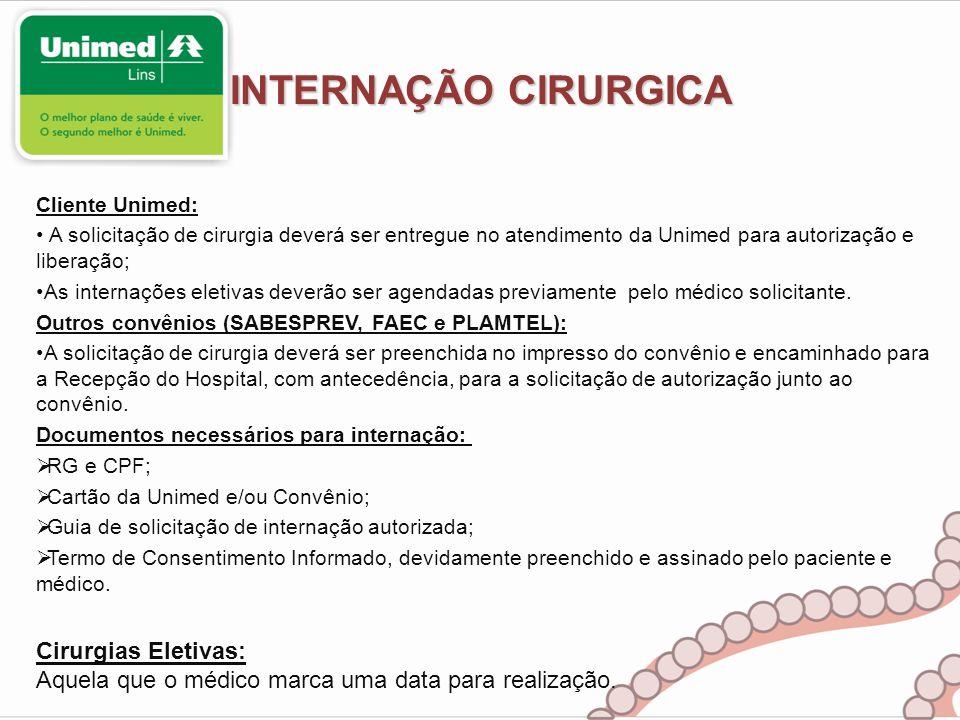 INTERNAÇÃO CIRURGICA Cliente Unimed: A solicitação de cirurgia deverá ser entregue no atendimento da Unimed para autorização e liberação; As internaçõ