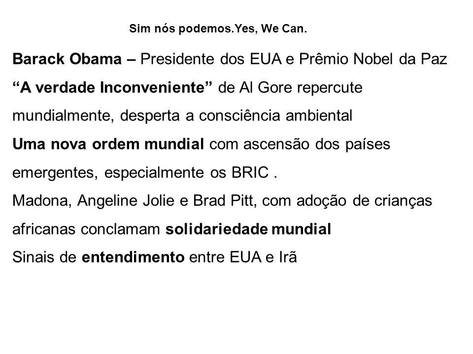 Sim nós podemos.Yes, We Can. Barack Obama – Presidente dos EUA e Prêmio Nobel da Paz A verdade Inconveniente de Al Gore repercute mundialmente, desper