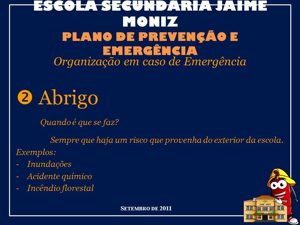 ESCOLA SECUNDÁRIA JAIME MONIZ PLANO DE PREVENÇÃO E EMERGÊNCIA Organização em caso de Emergência Abrigo Quando é que se faz.