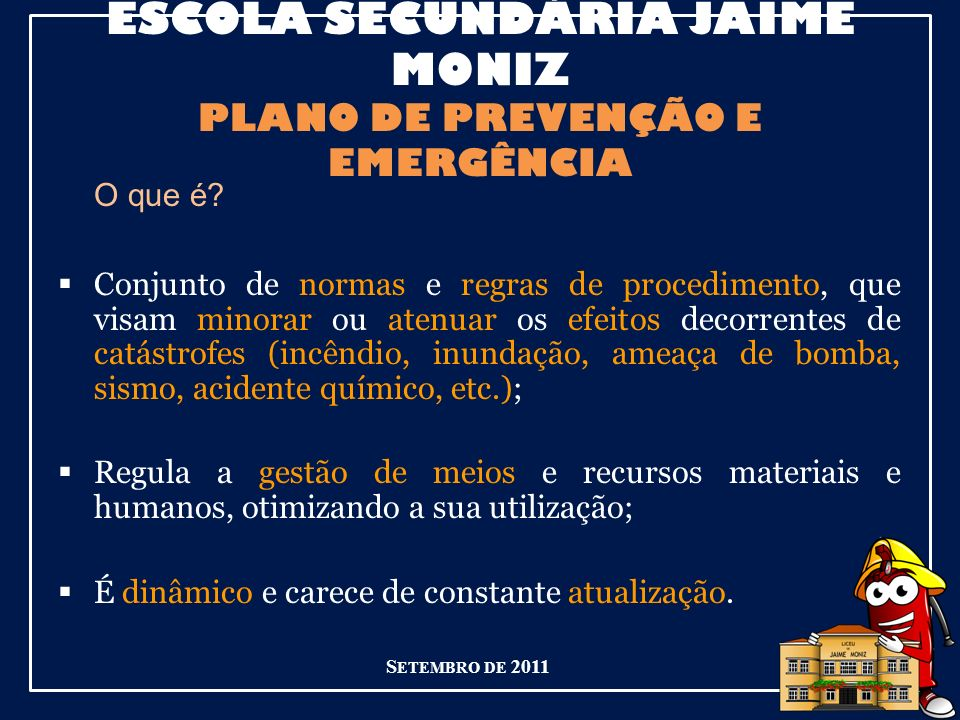 ESCOLA SECUNDÁRIA JAIME MONIZ PLANO DE PREVENÇÃO E EMERGÊNCIA O que é.