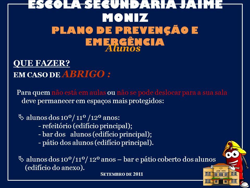 ESCOLA SECUNDÁRIA JAIME MONIZ PLANO DE PREVENÇÃO E EMERGÊNCIA S ETEMBRO DE 2011 Alunos QUE FAZER.