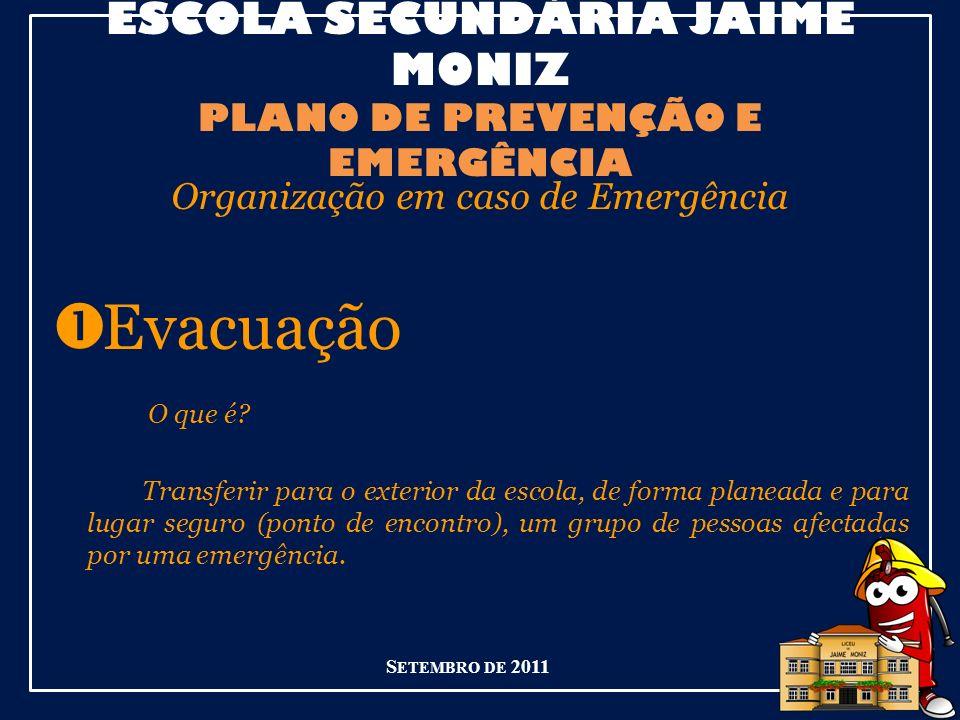 ESCOLA SECUNDÁRIA JAIME MONIZ PLANO DE PREVENÇÃO E EMERGÊNCIA Organização em caso de Emergência Evacuação Quando é que se faz.