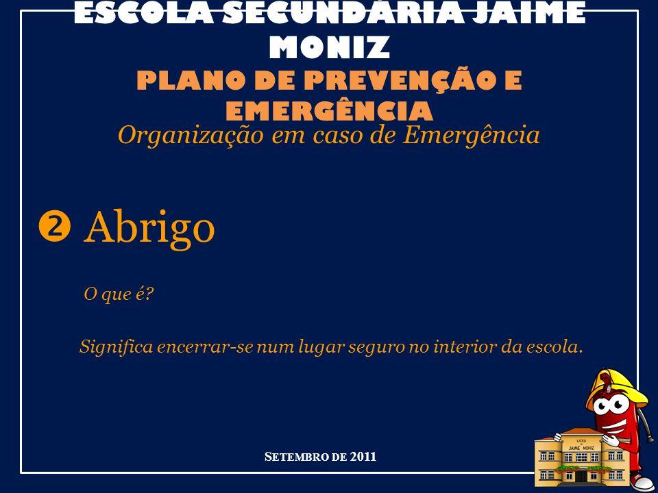 ESCOLA SECUNDÁRIA JAIME MONIZ PLANO DE PREVENÇÃO E EMERGÊNCIA Organização em caso de Emergência Abrigo O que é.