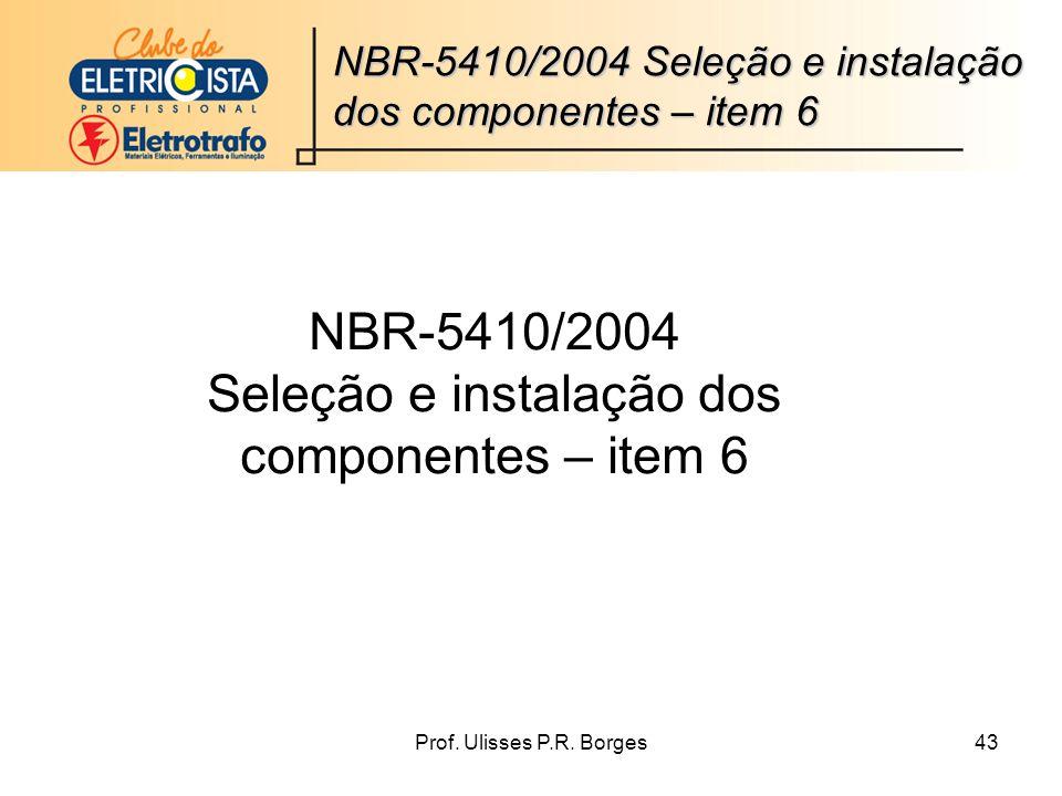 Prof. Ulisses P.R. Borges43 NBR-5410/2004 Seleção e instalação dos componentes – item 6