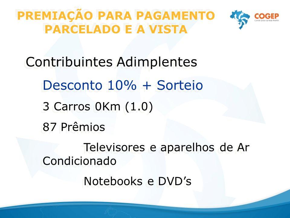 PREMIAÇÃO PARA PAGAMENTO PARCELADO E A VISTA Contribuintes Adimplentes Desconto 10% + Sorteio 3 Carros 0Km (1.0) 87 Prêmios Televisores e aparelhos de Ar Condicionado Notebooks e DVDs Contribuintes Adimplentes Desconto 10% + Sorteio 3 Carros 0Km (1.0) 87 Prêmios Televisores e aparelhos de Ar Condicionado Notebooks e DVDs