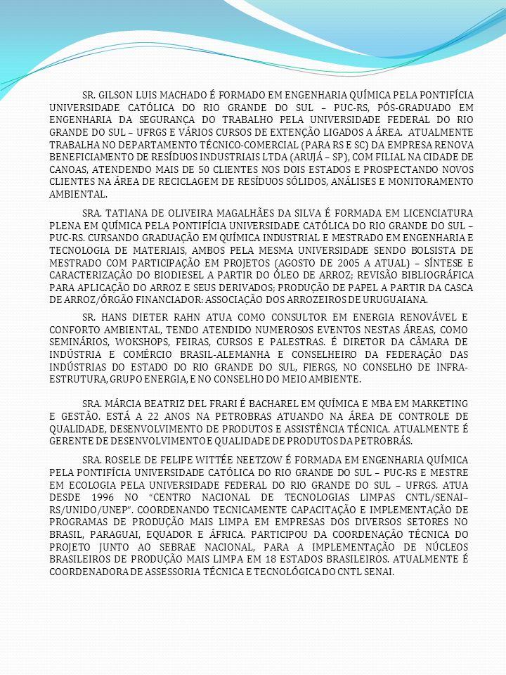 SR. GILSON LUIS MACHADO É FORMADO EM ENGENHARIA QUÍMICA PELA PONTIFÍCIA UNIVERSIDADE CATÓLICA DO RIO GRANDE DO SUL – PUC-RS, PÓS-GRADUADO EM ENGENHARI