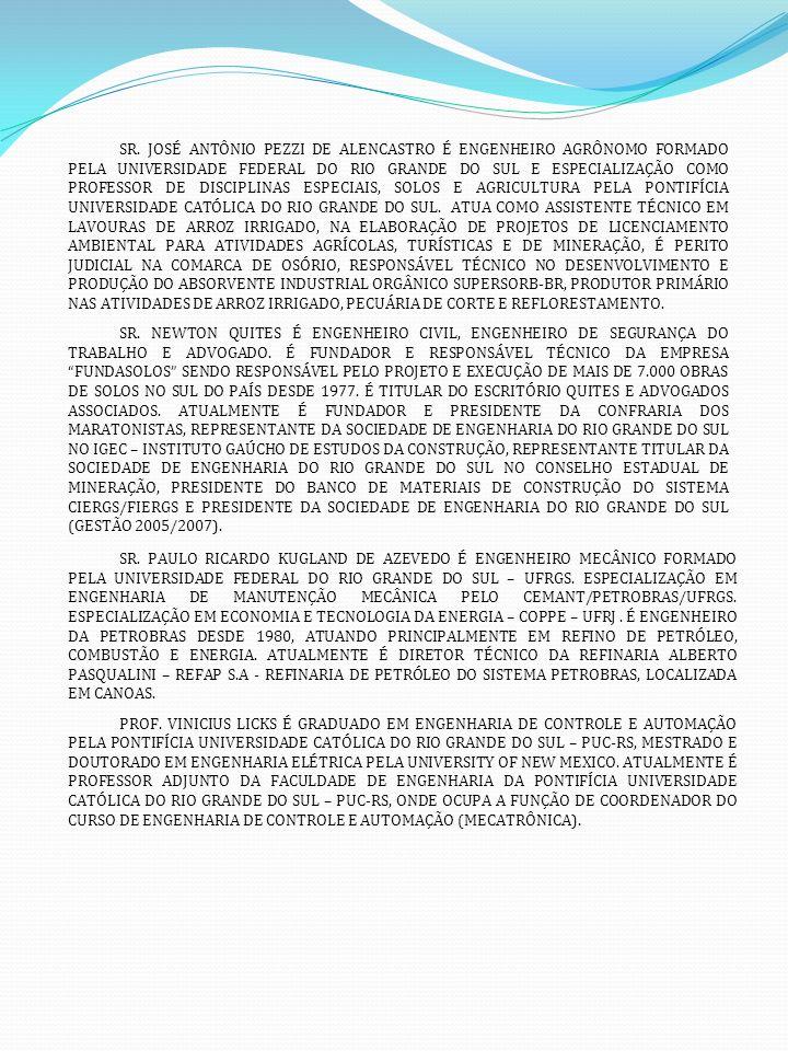 SR. JOSÉ ANTÔNIO PEZZI DE ALENCASTRO É ENGENHEIRO AGRÔNOMO FORMADO PELA UNIVERSIDADE FEDERAL DO RIO GRANDE DO SUL E ESPECIALIZAÇÃO COMO PROFESSOR DE D
