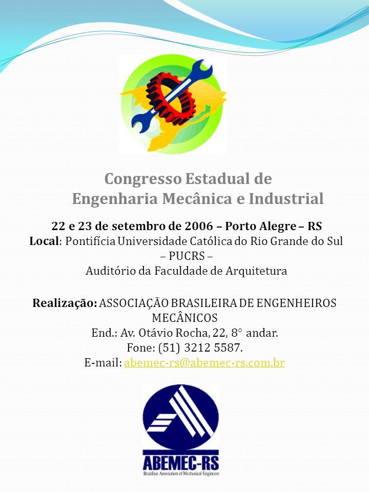I – INTRODUÇÃO ABEMEC-RS – Associação Brasileira de Engenheiros Mecânicos do Rio Grande do Sul e o CREA-RS – Conselho Regional de Engenharia, Arquitetura e Agronomia do Rio Grande do Sul, realizaram nos dias 22 e 23 de setembro de 2006, em Porto Alegre, o Congresso Estadual de Engenharia Mecânica e Industrial, tendo como tema central: O Engenheiro Mecânico e Industrial – Tratamento de Resíduos Industriais – Automação Industrial – Conservação, Reciclagem e Meio Ambiente.
