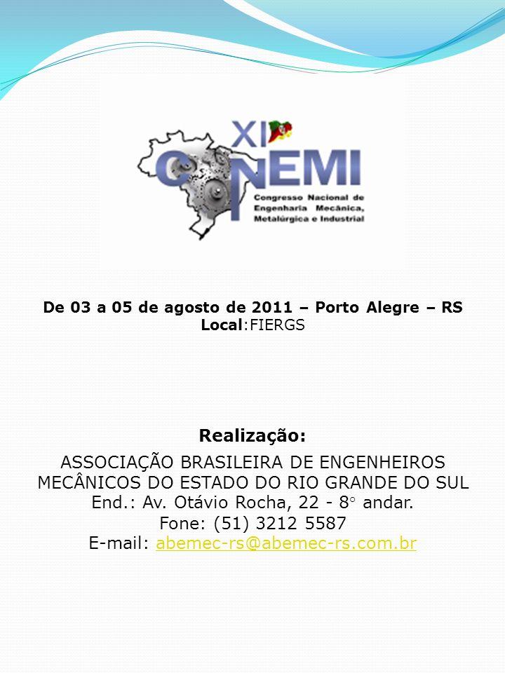 De 03 a 05 de agosto de 2011 – Porto Alegre – RS Local:FIERGS Realização: ASSOCIAÇÃO BRASILEIRA DE ENGENHEIROS MECÂNICOS DO ESTADO DO RIO GRANDE DO SUL End.: Av.