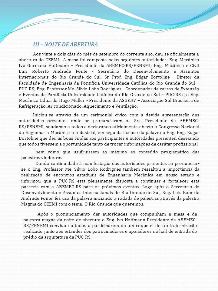 III – NOITE DE ABERTURA Aos vinte e dois dias do mês de setembro do corrente ano, deu-se oficialmente a abertura do CEEMI.