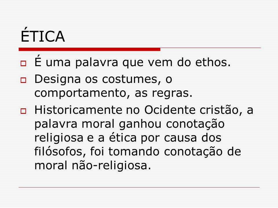 ÉTICA É uma palavra que vem do ethos. Designa os costumes, o comportamento, as regras. Historicamente no Ocidente cristão, a palavra moral ganhou cono