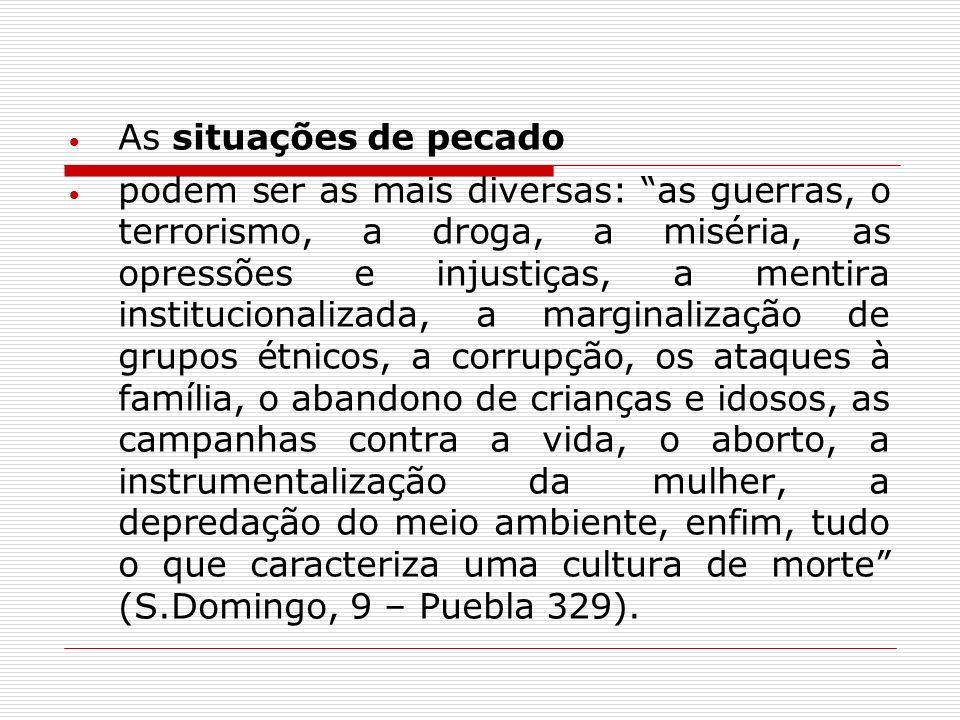 As situações de pecado podem ser as mais diversas: as guerras, o terrorismo, a droga, a miséria, as opressões e injustiças, a mentira institucionaliza