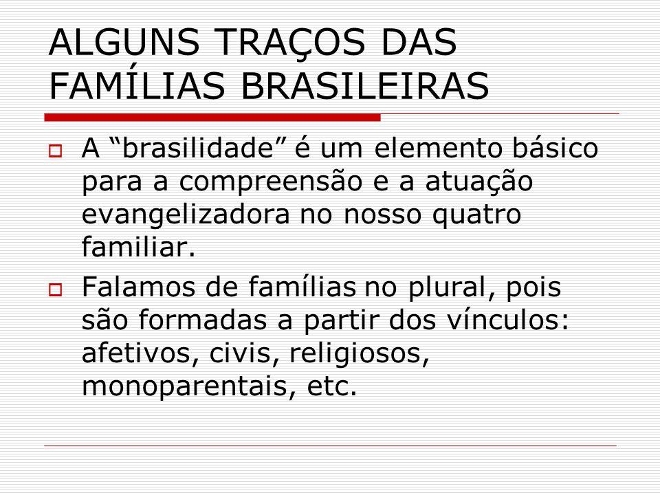 ALGUNS TRAÇOS DAS FAMÍLIAS BRASILEIRAS A brasilidade é um elemento básico para a compreensão e a atuação evangelizadora no nosso quatro familiar. Fala