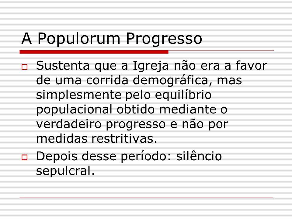 A Populorum Progresso Sustenta que a Igreja não era a favor de uma corrida demográfica, mas simplesmente pelo equilíbrio populacional obtido mediante
