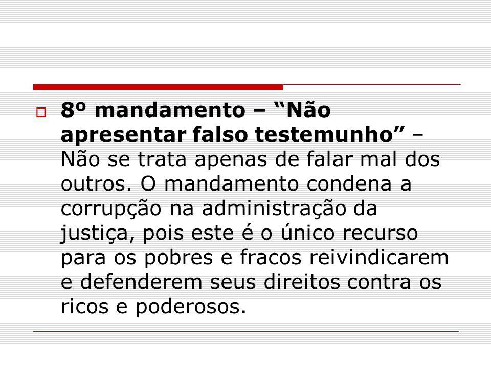 8º mandamento – Não apresentar falso testemunho – Não se trata apenas de falar mal dos outros. O mandamento condena a corrupção na administração da ju