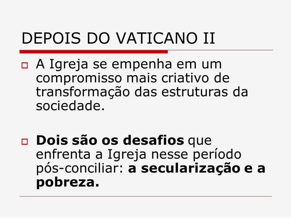DEPOIS DO VATICANO II A Igreja se empenha em um compromisso mais criativo de transformação das estruturas da sociedade. Dois são os desafios que enfre