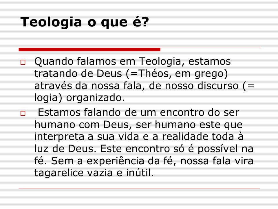 Teologia o que é? Quando falamos em Teologia, estamos tratando de Deus (=Théos, em grego) através da nossa fala, de nosso discurso (= logia) organizad